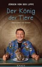 Jürgen von der Lippe - Der König der Tiere: Geschichten und Glossen