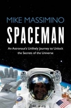 Mike Massimino - Spaceman: An Astronaut's Unlikely Journey to Unlock the Secrets of the Universe