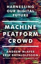 Erik Brynjolfsson, Andrew McAfee - Machine, Platform, Crowd. Harnessing Our Digital Future.