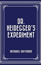 an essay on dr heideggers experiment by nathaniel hawthorne In this excerpt from nathaniel hawthorne's dr heidegger's experiment, which sentences best summarize the passage his guests shivered again.
