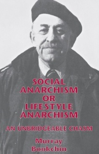 Murray Bookchin - Social Anarchism or Lifestyle Anarchism: An Unbridgeable Chasm