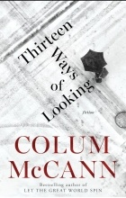 MCCANN, COLUM - THIRTEEN WAYS OF LOOKING