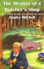 Gladys Mitchell - The Mystery of a Butcher's Shop