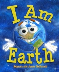 James McDonald - I Am Earth: An Earth Day Book for Kids