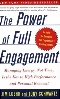 - The Power of Full Engagement: Managing Energy, Not Time, Is the Key to High Performance and Personal Renewal