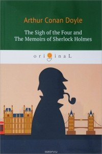 Arthur Conan Doyle - The Sigh of the Four and The Memoirs of Sherlock Holmes
