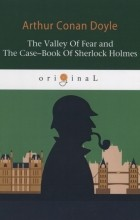 Arthur Conan Doyle — The Valley Of Fear and The Case-Book Of Sherlock Holmes