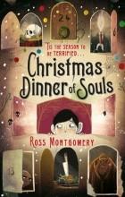 Ross Montgomery - Christmas Dinner of Souls