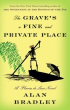 Alan Bradley - The Grave's a Fine and Private Place: A Flavia de Luce Novel