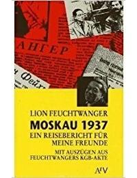 Lion Feuchtwanger - Moskau 1937. Ein Reisebericht für meine Freunde
