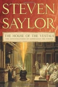 Steven Saylor - The House of the Vestals