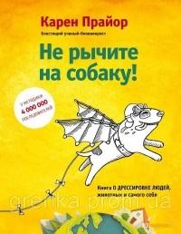 Карен Прайор - Не рычите на собаку! Книга о дрессировке людей, животных и самого себя!