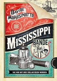Davide Morosinotto - Die Mississippi-Bande: Wie wir mit drei Dollar reich wurden