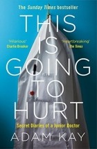 Adam Kay - This is Going to Hurt: Secret Diaries of a Junior Doctor
