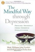 Джон Кабат-Зинн, Mark Williams, John Teasdale, Zindel Segal - The Mindful Way through Depression: Freeing Yourself from Chronic Unhappiness