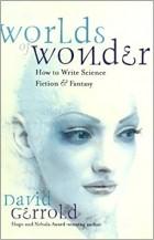 David Gerrold - Worlds of Wonder: How to Write Science Fiction & Fantasy