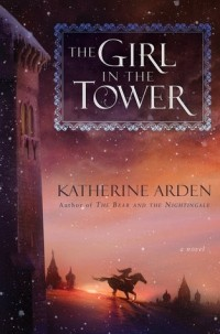 Katherine Arden - The Girl in the Tower