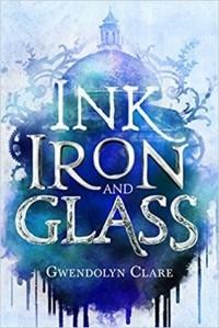 Гвендолин Клэр - Ink, Iron, and Glass