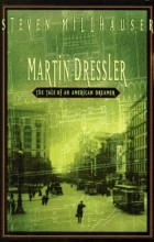 Steven Millhauser - Martin Dressler: the Tale of an American Dreamer