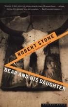Robert Stone - Bear and His Daughter