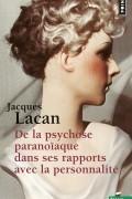 Жак Лакан - De la psychose paranoïaque dans ses rapports avec la personnalité