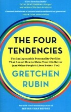 Gretchen Rubin - The Four Tendencies: The Indispensable Personality Profiles That Reveal How to Make Your Life Better (and Other People's Lives Better, Too)