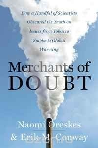 - Merchants of Doubt: How a Handful of Scientists Obscured the Truth on Issues from Tobacco Smoke to Global Warming