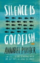 Annabel Pitcher - Silence is Goldfish