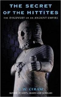 К. В. Керам - The Secret of the Hittites: The Discovery of an Ancient Empire