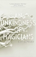 Kat Howard - An Unkindness of Magicians