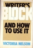 Victoria Nelson - Writer's Block and How to Use It