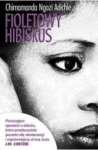Chimamanda Ngozi Adichie - Fioletowy hibiskus