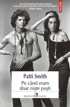 Patti Smith - Pe când eram doar niște puști