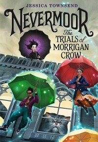 Jessica Townsend - Nevermoor: The Trials of Morrigan Crow