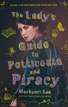 Mackenzi Lee - The Lady's Guide to Petticoats and Piracy