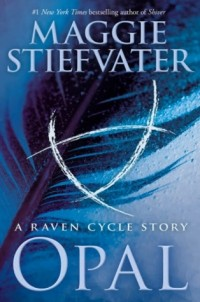 Maggie Stiefvater - Opal (a Raven Cycle Story)