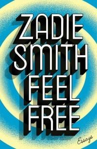 Zadie Smith - Feel Free