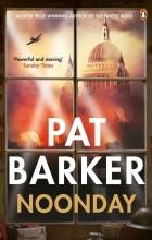 Pat Barker - Noonday