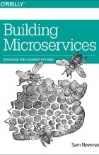 Sam Newman - Building Microservices: Designing Fine-Grained Systems