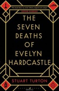 Stuart Turton - The Seven Deaths of Evelyn Hardcastle