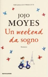 Jojo Moyes - Un weekend da sogno