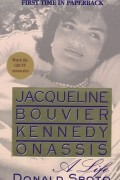 Donald Spoto - Jacqueline Bouvier Kennedy Onassis: A Life