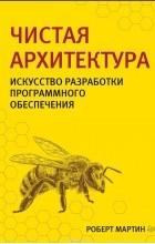 Роберт Мартин - Чистая архитектура. Искусство разработки программного обеспечения