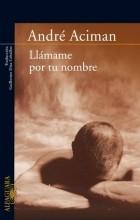 André Aciman - Llamame por tu nombre