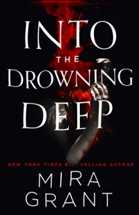 Mira Grant - Into the Drowning Deep