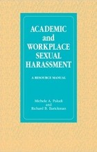 Michele A. Paludi - Academic and Workplace Sexual Harassment: A Resource Manual