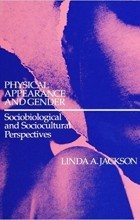 Linda A. Jackson - Physical Appearance and Gender: Sociobiological and Sociocultural Perspectives