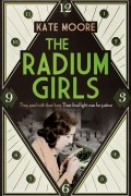 Kate Moore - The Radium Girls