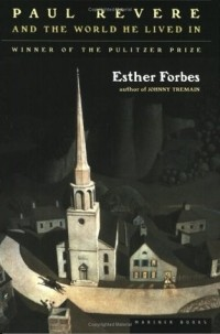 Esther Forbes - Paul Revere and the World He Lived in