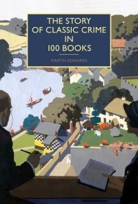 Martin Edwards - The Story of Classic Crime in 100 Books